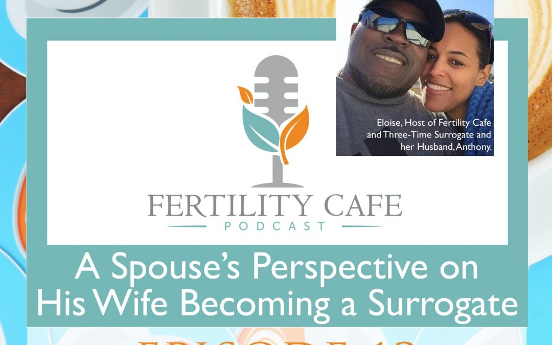 Episode 12. A Spouse's Perspective on His Wife Becoming a Surrogate
