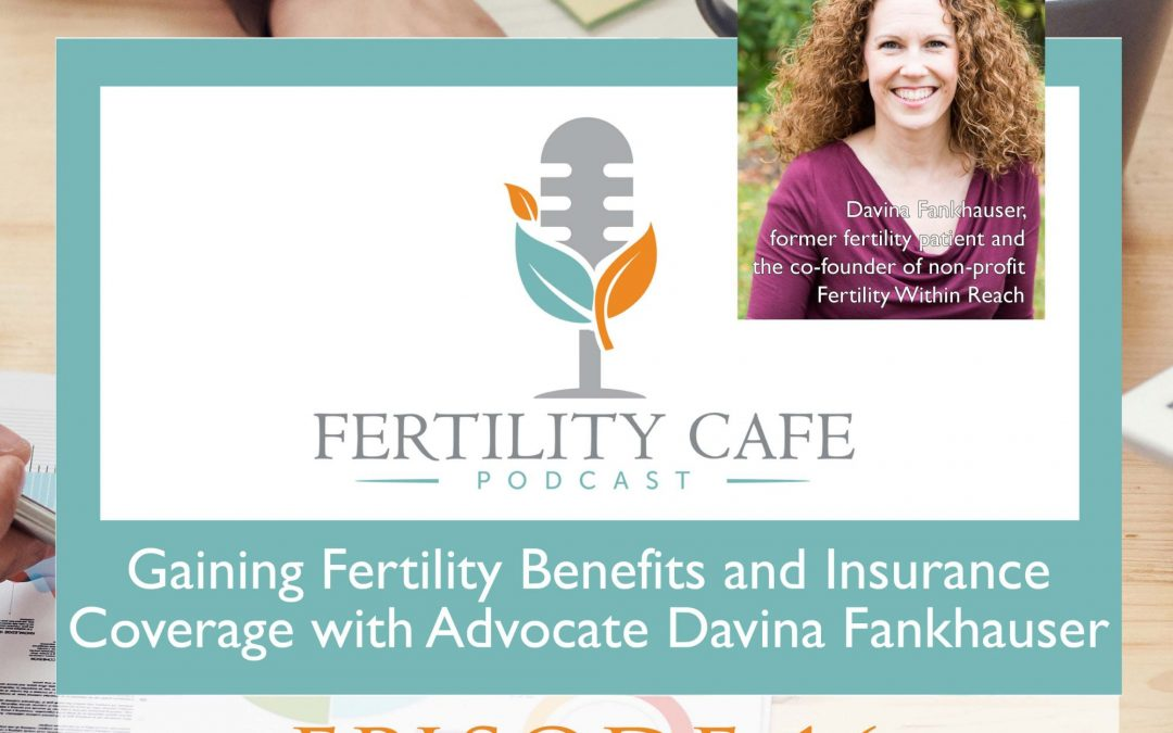 Ep 16 | Gaining Fertility Benefits and Insurance Coverage with Advocate Davina Fankhauser