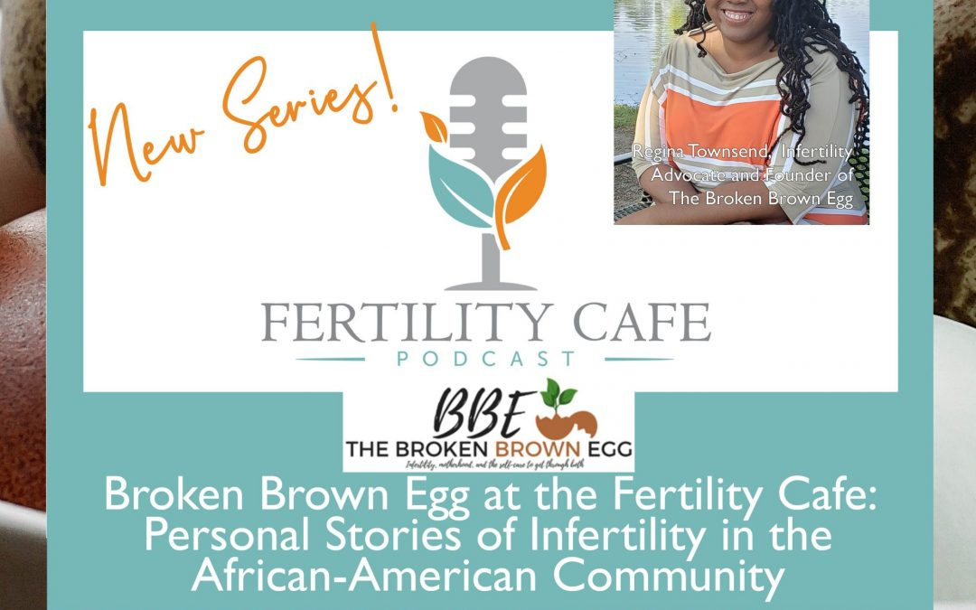 Ep 17 Part 2 | Broken Brown Egg at the Fertility Cafe: Personal Stories of Infertility in the African-American Community