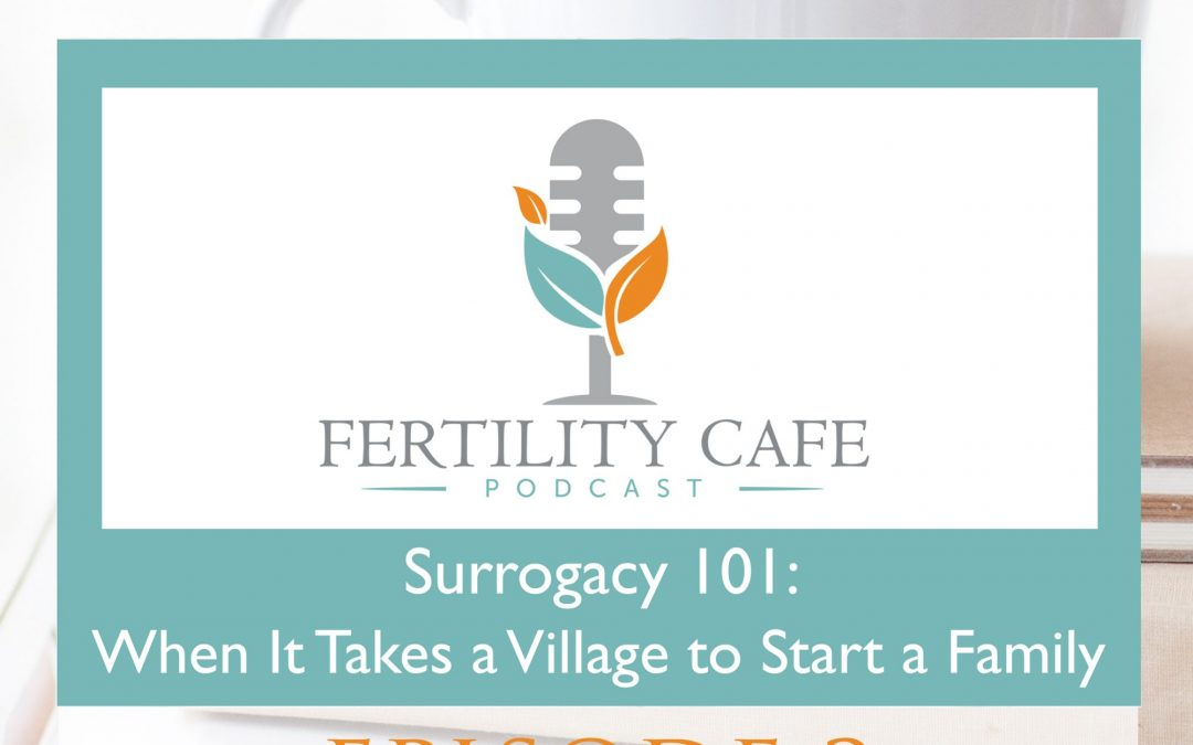 Episode 02. Surrogacy 101: When It Takes a Village To Start a Family