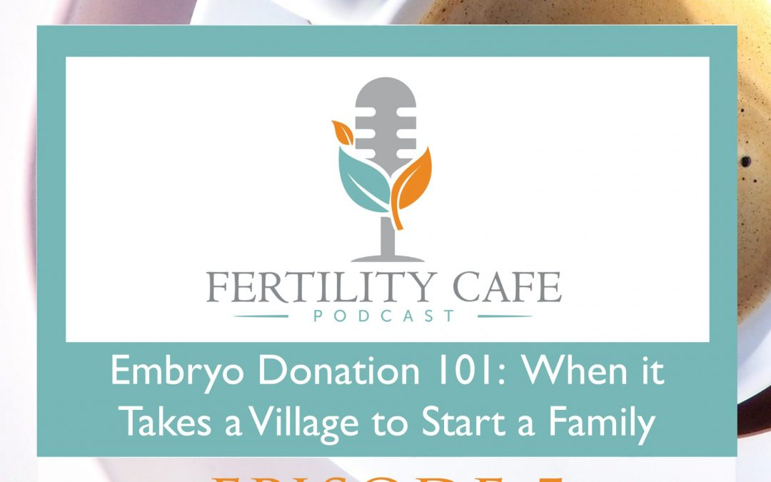Episode 05. Embryo Donation 101: When It Takes a Village to Start a Family