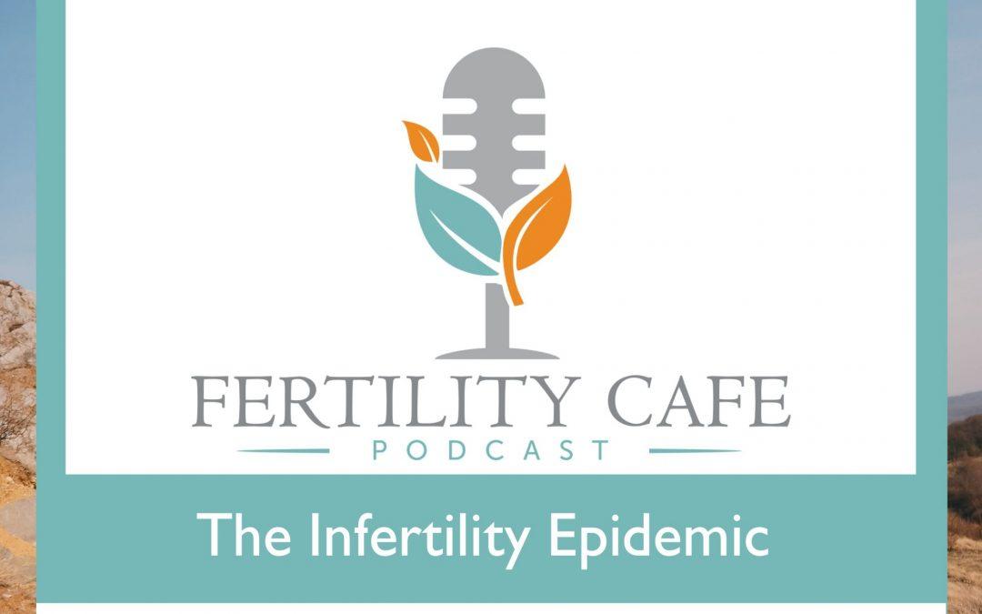 Ep 35   Infertility Epidemic