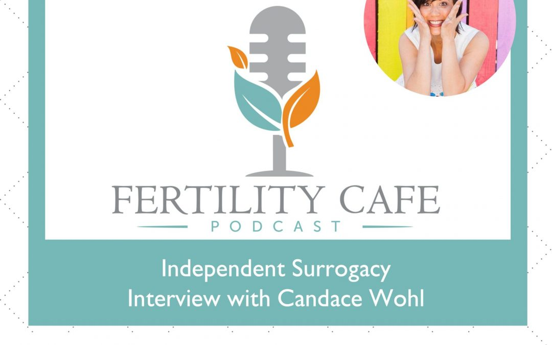 Ep 22 | Independent Surrogacy with Candace Wohl